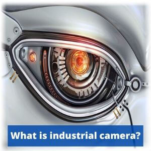 What is industrial camera? photo